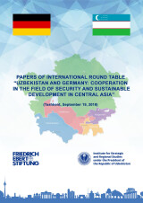 PAPERS OF INTERNATIONAL ROUND TABLE «UZBEKISTAN AND GERMANY: COOPERATION IN THE FIELD OF SECURITY AND SUSTAINABLE DEVELOPMENT IN CENTRAL ASIA»